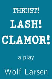 Thrust! Lash! Clamor!