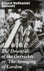 The Downfall of the Dervishes; or, The Avenging of Gordon
