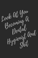 Look At You Becoming A Dental Hygienist And Shit