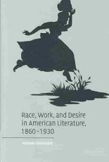Race  Work  and Desire in American Literature  1860 1930 PDF