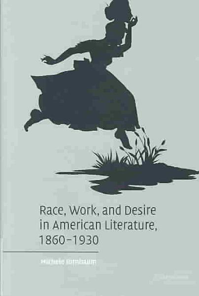 Race  Work  and Desire in American Literature  1860 1930