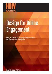 Design for Online Engagement: SEO, Content and Design Optimization for Editors and Designers