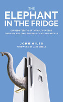 The Elephant in the Fridge  Guided Steps to Data Vault Success through Building Business Centered Models PDF