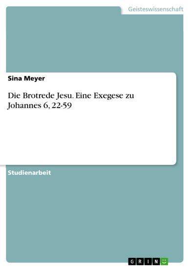 Die Brotrede Jesu  Eine Exegese zu Johannes 6  22 59 PDF