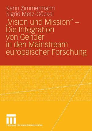 Vision und Mission      Die Integration von Gender in den Mainstream europ  ischer Forschung PDF