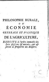 Philosophie rurale; ou, Économie generale et politique de l'agriculture: reduite à l'ordre immuable des loix physiques & morales, qui assurent la prospérité des empires, Volume2
