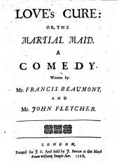 Love's Cure, Or, The Martial Maid: A Comedy