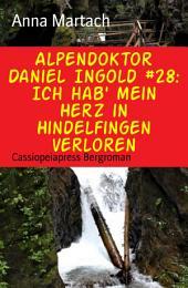 Alpendoktor Daniel Ingold #28: Ich hab' mein Herz in Hindelfingen verloren: Cassiopeiapress Bergroman