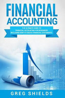 Financial Accounting  the Ultimate Guide to Financial Accounting for Beginners Including How to Create and Analyze Financial Statements