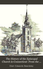 The History of the Episcopal Church in Connecticut: From the settlement of the colony to the death of Bishop Seabury