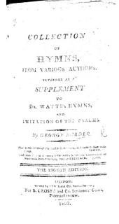 A Collection of Hymns, from various authors. Intended as a supplement to Dr. Watts's Hymns, etc. The preface signed: G. B., i.e. George Burder