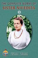 The Complete Works of Sister Nivedita   Volume 5 PDF