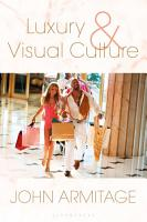 Luxury and Visual Culture PDF