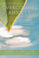 The Compassionate-Mind Guide to Overcoming Anxiety