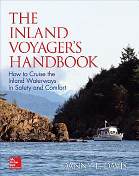 The Inland Voyager s Handbook  How to Cruise the Inland Waterways in Safety and Comfort PDF