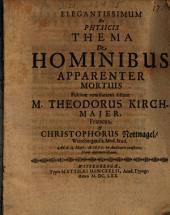 Elegantissimum Ex Physicis Thema De Hominibus Apparenter Mortuis ... sistent M. Theodorus Kirchmajer ... & Christophorus Nottnagel, Wittebergensis ...