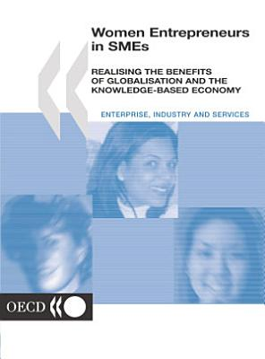 Women Entrepreneurs in SMEs Realising the Benefits of Globalisation and the Knowledge based Economy
