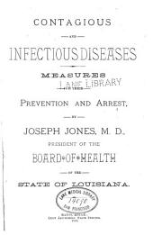 Contagious and Infectious Diseases: Measures for Their Prevention and Arrest; Small Pox (variola) Modified Small Pox (varioloid) Chicken Pox (varicella) Cow Pox (variolae Vaccinaae) Vaccination, Spurious Vaccination. Prepared for the Guidance of the Quarantine Officers and Sanitary Inspectors of the Board of Health of the State of Louisiana