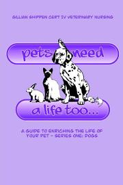 Pets Need A Life Too   a Guide to Enriching the Life of Your Pet PDF