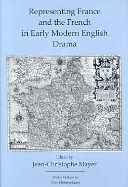 Representing France and the French in Early Modern English Drama PDF