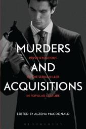 Murders and Acquisitions: Representations of the Serial Killer in Popular Culture