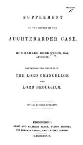 Supplement to the Report of the Auchterarder Case ... Containing the speeches of the Lord Chancellor and Lord Brougham. Revised by their Lordships