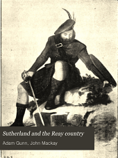 Sutherland and the Reay Country: History, Antiquities, Folkore, Topography, Regiments, Ecclesiastical Records, Poetry and Music, Etc ...