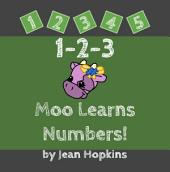 1-2-3 Moo Learns Numbers!: Moo School Book 1