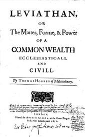Leviathan, Or, The Matter, Forme, & Power of a Common-wealth Ecclesiasticall and Civill