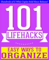101 Lifehacks - Easy Ways to Organize: Tips to Enhance Efficiency, Stay Organized, Make friends and Simplify Life and Improve Quality of Life!: Fun Facts and Trivia Tidbits Quiz Game Books
