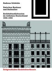 Zwischen Bauhaus und Stalinallee: Architekturdiskussion im östlichen Deutschland, 1945 – 1955, Ausgabe 2