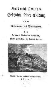 Huldreich Zwingli: Geschichte seiner Bildung zum Reformator des Vaterlandes