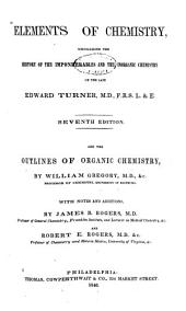 Elements of Chemistry: Including the History of the Imponderables and the Inorganic Chemistry of the Late Edward Turner