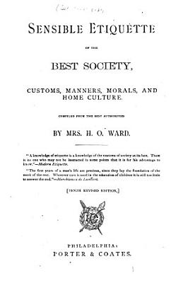 Sensible Etiquette of the Best Society  Customs  Manners  Morals  and Home Culture PDF