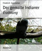Der gemalte Indianer: Erzählung
