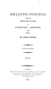 Orlando Furioso: Translated from the Italian of Ludovico Ariosto; with Notes: by John Hoole. In Five Volumes. ...