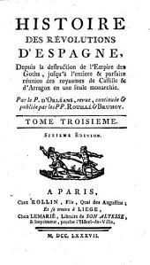 Histoire des revolutions d'Espagne: depuis la destruction de l'empire des Goths, jusqu'à l'entiere & parfaite réunion des royaumes de Castile & d'Arragon en une seule monarchie, Volume3