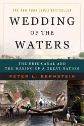 Wedding of the Waters  The Erie Canal and the Making of a Great Nation PDF