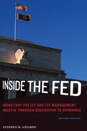 Inside the Fed: Monetary Policy and Its Management, Martin through Greenspan to Bernanke, Edition 2