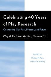 Celebrating 40 Years of Play Research: Connecting Our Past, Present, and Future