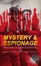 MYSTERY & ESPIONAGE - William Le Queux Edition: 100+ Spy Classics, Action Thrillers, Crime Novels, War Stories & Adventure Tales (Illustrated): The Price of Power, The Seven Secrets, Devil's Dice, An Eye for an Eye, The House of Whispers, The Death-Doctor, Stolen Souls, The Bomb-Makers, Of Royal Blood, The Sign of Silence, The Intriguers…