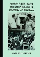 Science  Public Health and Nation Building in Soekarno Era Indonesia PDF