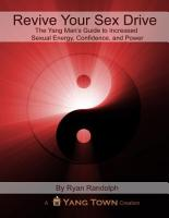 Revive Your Sex Drive  The Yang Man s Guide to Increased Sexual Energy  Confidence    Power PDF