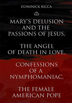 Mary s Delusion and the Passions of Jesus  the Angel of Death in Love Confessions of a Nymphomaniac  the Female American Pope