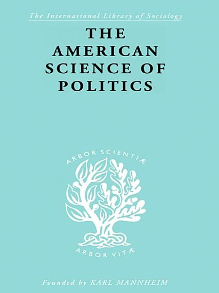 Download The American Science of Politics Book
