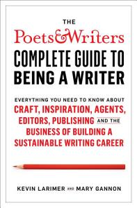 Poets   Writers Complete Guide to Being A Writer PDF