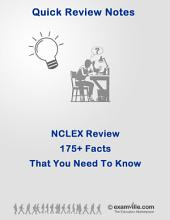 175+ Facts You Need To Know For The NCLEX (Nursing): Quick review of important concepts and facts