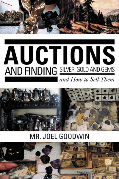 Auctions ,And Finding Silver, Gold and Gems and How to Sell Them Pdf Book