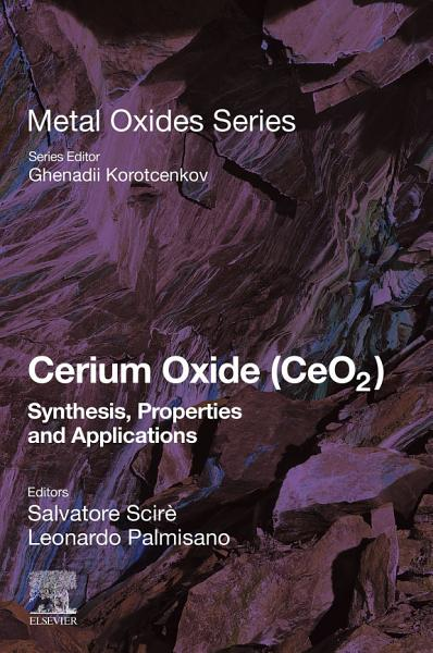 Cerium Oxide Ceo2 Synthesis Properties And Applications
