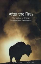 After the Fires: The Ecology of Change in Yellowstone National Park
